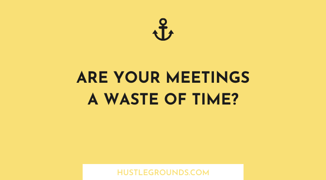 Are your meetings a waste of time?